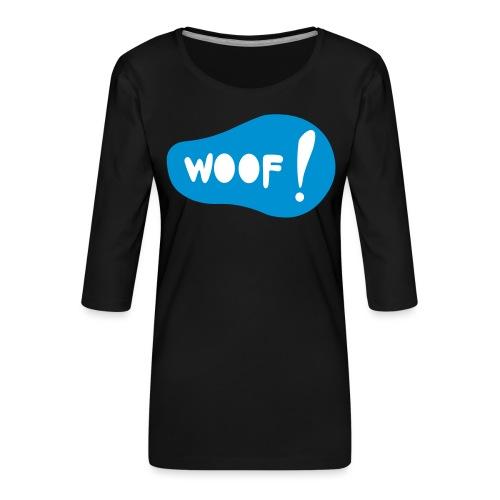 Woof! T-Shirt - Frauen Premium 3/4-Arm Shirt