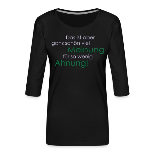 Das ist aber ganz schön viel Meinung - Frauen Premium 3/4-Arm Shirt
