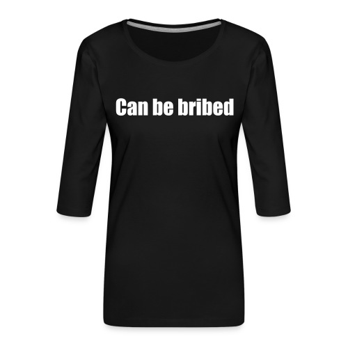 can be bribed - Women's Premium 3/4-Sleeve T-Shirt