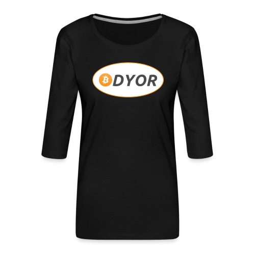 DYOR - option 2 - Women's Premium 3/4-Sleeve T-Shirt
