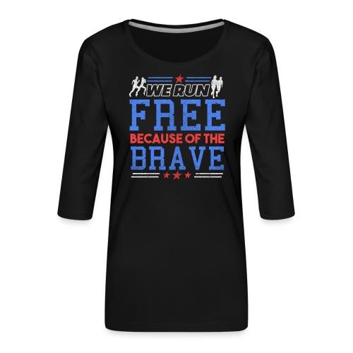 WE RUN FREE BECAUSE OF THE BRAVE - Frauen Premium 3/4-Arm Shirt