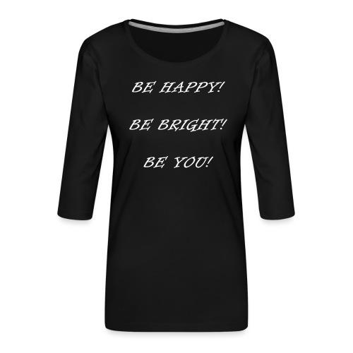 Be happy be bright be you - Frauen Premium 3/4-Arm Shirt