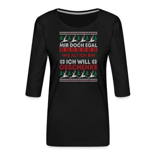 Mir doch egal wie alt ich bin ich will Geschenke - Frauen Premium 3/4-Arm Shirt