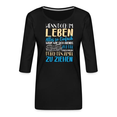 Wenn doch im Leben alles so einfach wäre - Frauen Premium 3/4-Arm Shirt
