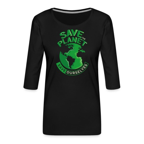 Save the Planet Save Ourselves - Women's Premium 3/4-Sleeve T-Shirt