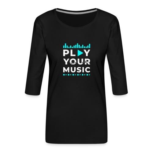 Play your music - Frauen Premium 3/4-Arm Shirt