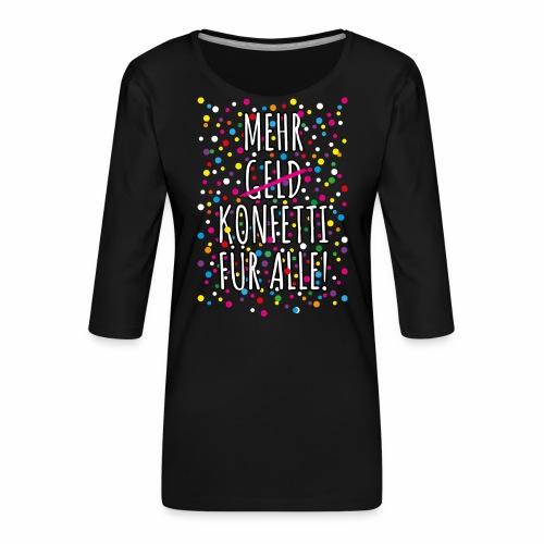 07 Mehr Geld Konfetti für alle Karneval - Frauen Premium 3/4-Arm Shirt