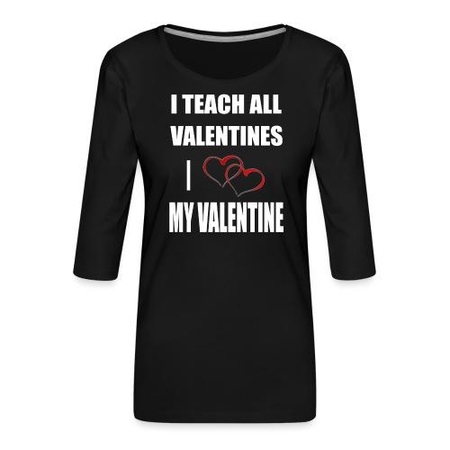 Ich lehre alle Valentines - Ich liebe meine Valen - Frauen Premium 3/4-Arm Shirt