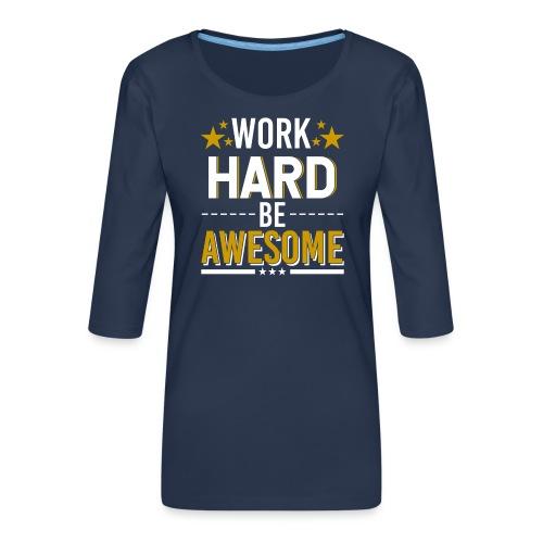 WORK HARD BE AWESOME - Frauen Premium 3/4-Arm Shirt