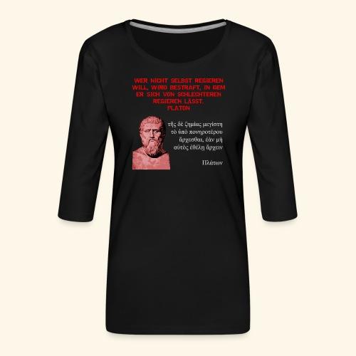 Platon: Wer nicht selbst regieren will - Frauen Premium 3/4-Arm Shirt