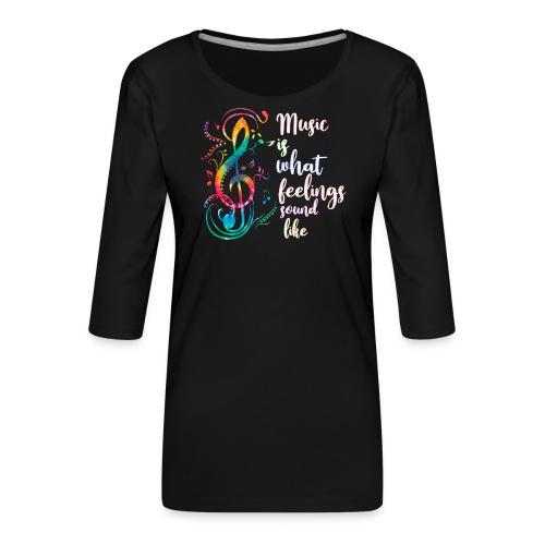 Music Is What Feelings Sound Like - Women's Premium 3/4-Sleeve T-Shirt
