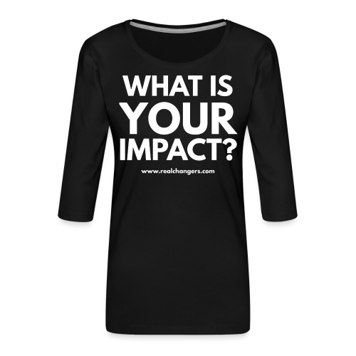 whatisyourimpact - Women's Premium 3/4-Sleeve T-Shirt