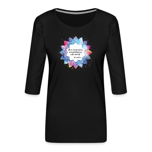 Citation positive de Bouddha - T-shirt Premium manches 3/4 Femme