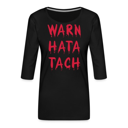 Warn hata Tach - Frauen Premium 3/4-Arm Shirt