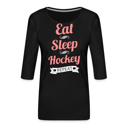 Eat Sleep Hockey Repeat - Women's Premium 3/4-Sleeve T-Shirt