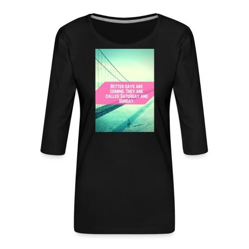 Better Days - Vrouwen premium shirt 3/4-mouw