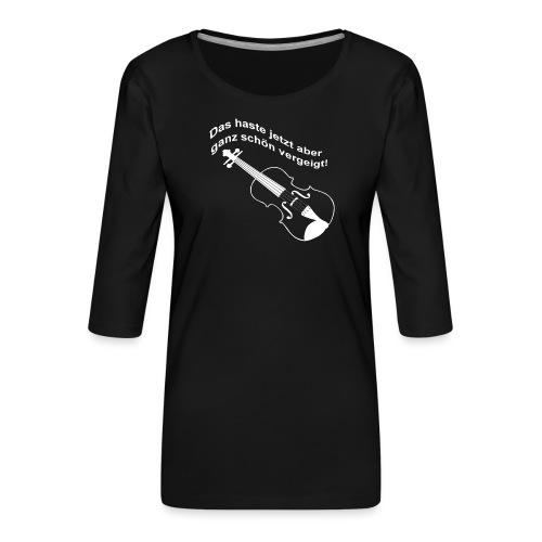 Das haste vergeigt. - Frauen Premium 3/4-Arm Shirt