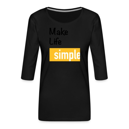 Make Life Simple - T-shirt Premium manches 3/4 Femme