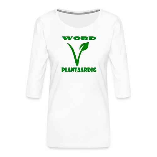 word plantaardig - Vrouwen premium shirt 3/4-mouw