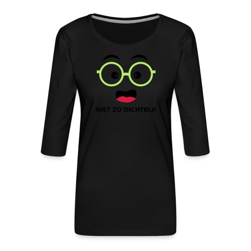 Grappige Rompertjes: Niet zo dichtbij - Vrouwen premium shirt 3/4-mouw