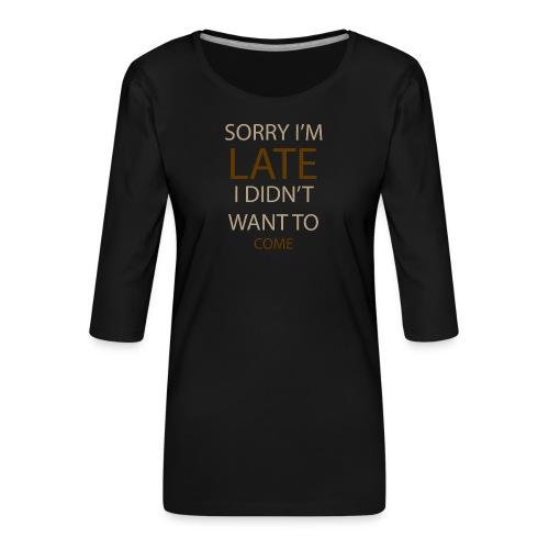 Sorry im late - Dame Premium shirt med 3/4-ærmer