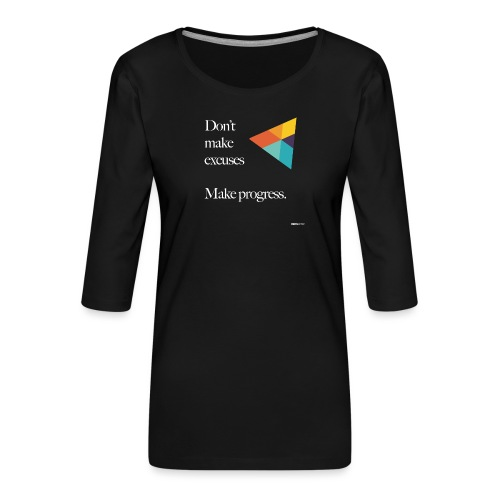 Dont Make Excuses T Shirt - Women's Premium 3/4-Sleeve T-Shirt