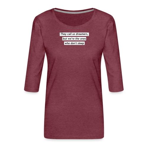 Ils nous appellent rêveurs - T-shirt Premium manches 3/4 Femme