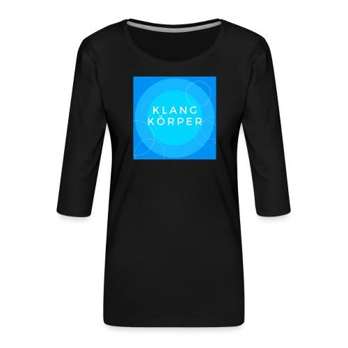 KLANGKÖRPER - Frauen Premium 3/4-Arm Shirt