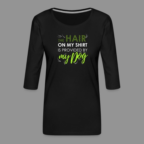 The hair on my shirt is provided by my dog - Women's Premium 3/4-Sleeve T-Shirt