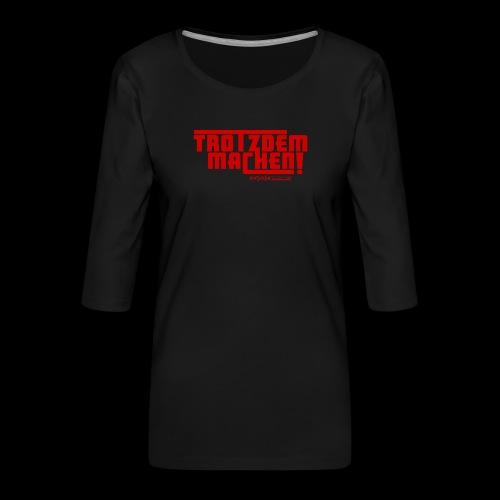 Trotzdem machen ! - Frauen Premium 3/4-Arm Shirt