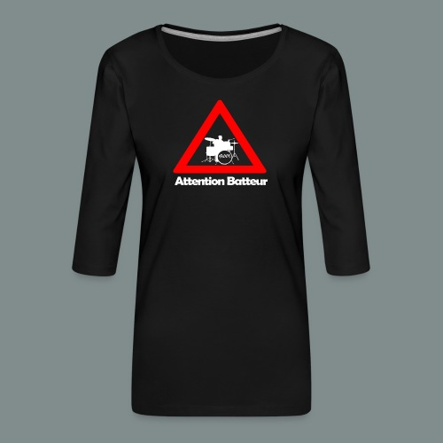 Attention batteur - cadeau batterie humour - T-shirt Premium manches 3/4 Femme