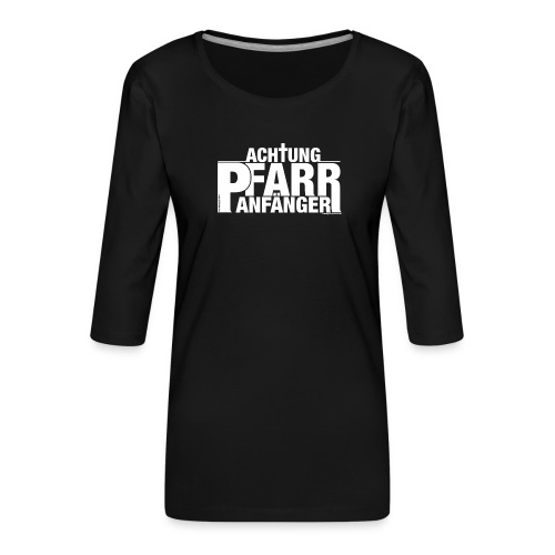 Achtung - Pfarranfänger - Frauen Premium 3/4-Arm Shirt