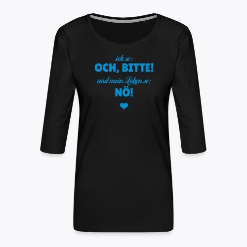 Ich so: Och, bitte! ... - Frauen Premium 3/4-Arm Shirt