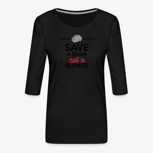 Gebildet - Save a Brain eat a Blond - Frauen Premium 3/4-Arm Shirt