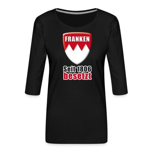 Franken - Seit 1806 besetzt! - Frauen Premium 3/4-Arm Shirt