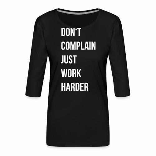 don't complain just work harder - Vrouwen premium shirt 3/4-mouw