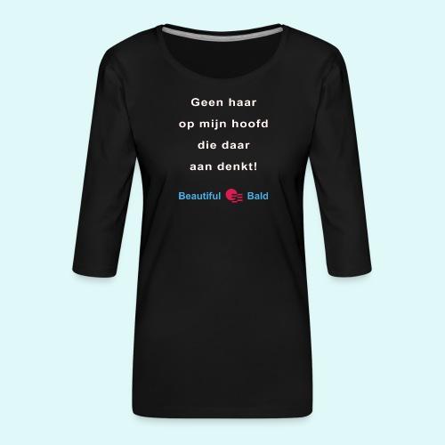 Geen haar op mijn hoofd die daar aan denkt - Vrouwen premium shirt 3/4-mouw