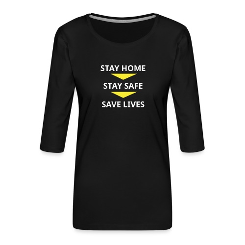 Stay home, Stay Safe, Save Lives - Camiseta premium de manga 3/4 para mujer