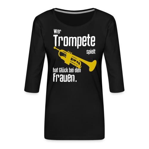 Wer Trompete spielt hat Glück bei den Frauen - Frauen Premium 3/4-Arm Shirt