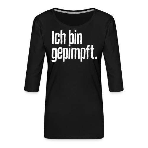 Ich bin gepimpft. | Impfung, geimpft - Frauen Premium 3/4-Arm Shirt