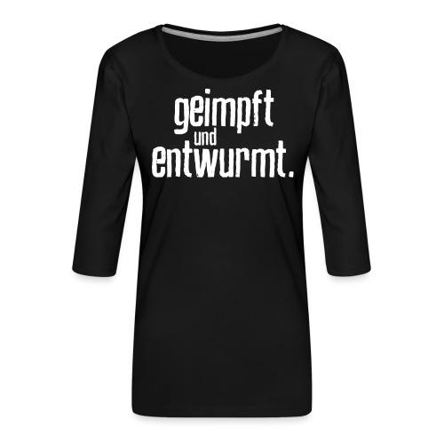 Geimpft und entwurmt - Frauen Premium 3/4-Arm Shirt
