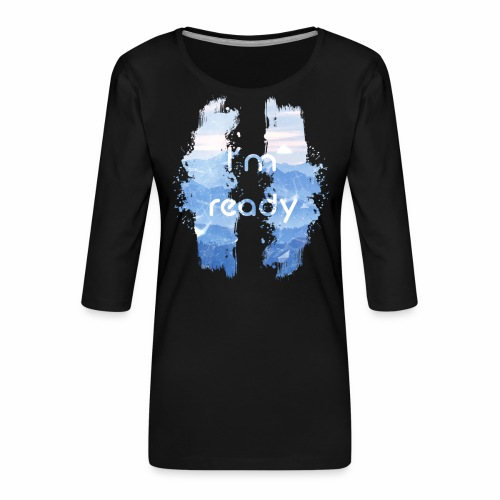 I'm Ready - Women's Premium 3/4-Sleeve T-Shirt