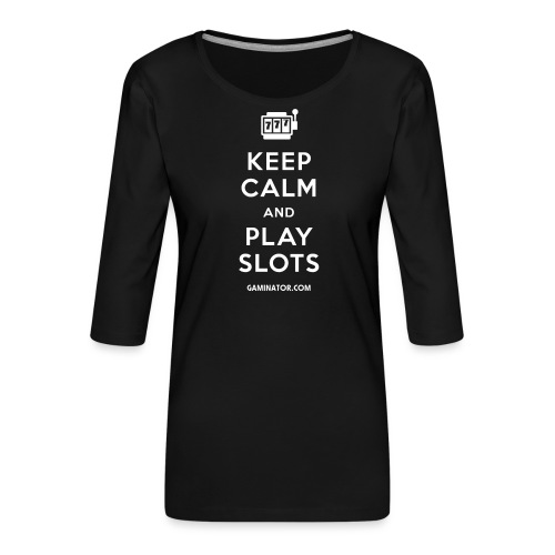 Keep Calm and Play Slots - Women's Premium 3/4-Sleeve T-Shirt