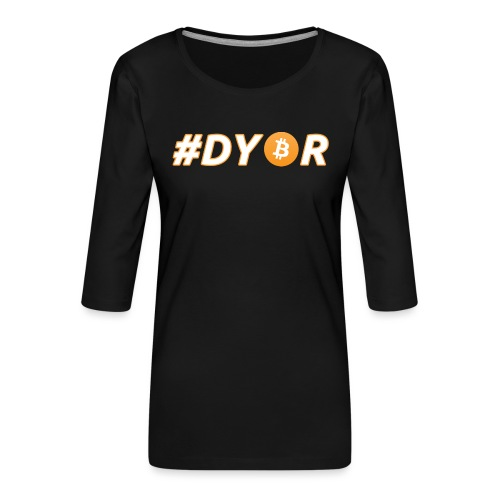 DYOR - option 3 - Women's Premium 3/4-Sleeve T-Shirt