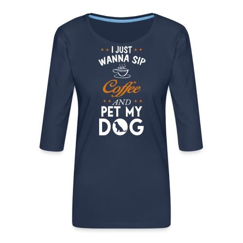 Kaffee trinken und Hunde streicheln - Happy! - Frauen Premium 3/4-Arm Shirt