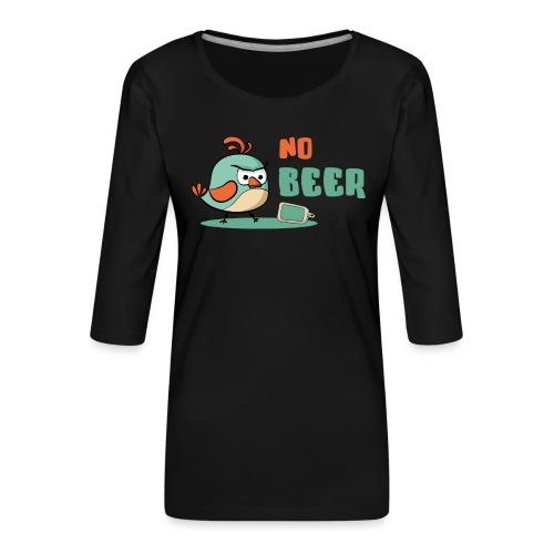 No Beer / Kein Bier / genervter Schluckspecht - Frauen Premium 3/4-Arm Shirt