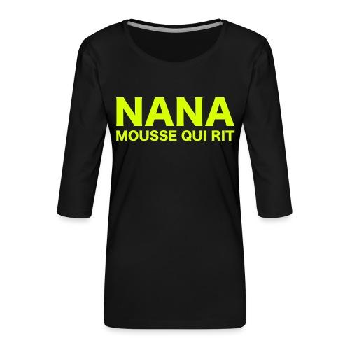 Nana mousse qui rit - T-shirt Premium manches 3/4 Femme