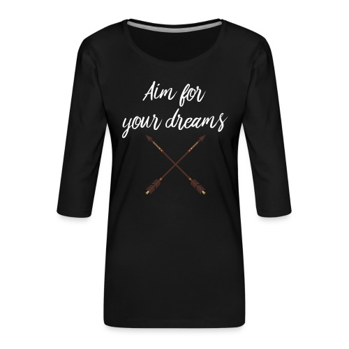 Aim for your Dreams white - Naisten premium 3/4-hihainen paita