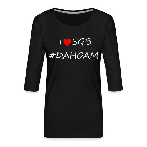 I ❤️ SGB #DAHOAM - Frauen Premium 3/4-Arm Shirt