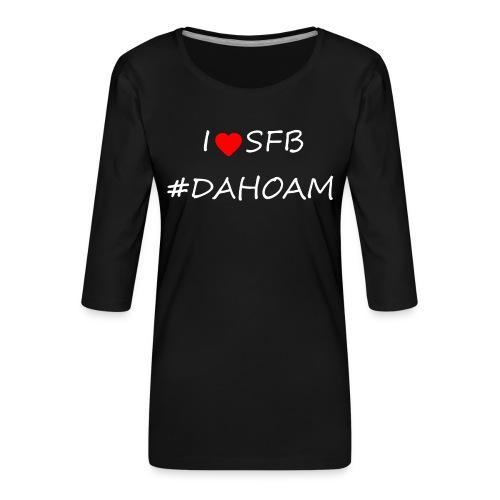 I ❤️ SFB #DAHOAM - Frauen Premium 3/4-Arm Shirt